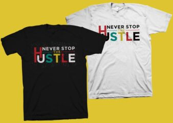 Never stop the hustle t shirt design, hustle svg, hustle png, hustle cut files, hustle cutting files, hustle t shirt design for commercial use