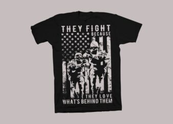 They fight because they love what's behind them t shirt design, veteran t shirt design, patriot t shirt design, veteran svg png, patriot svg png, Military t shirt design for sale