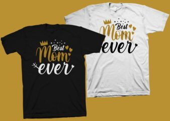 Best mom ever t shirt design, mommy shirt design, mom t shirt design, mom svg, mom png shirt, mom typography, mom life, mothers day t shirt design for commercial use