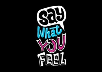 Say what you feel
