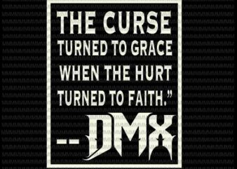 Dmx svg, legend never die svg, The curse turned to grace when the hurt turned to faith svg, rip DMX t shirt vector illustration