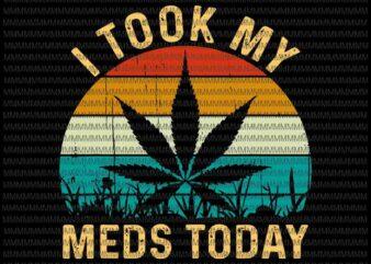 I Took My Meds Today Svg, Vintage Marijuana Cannabis Weed Svg, Cannabis Weed Svg, Funny Cannabis Weed Svg t shirt design for sale