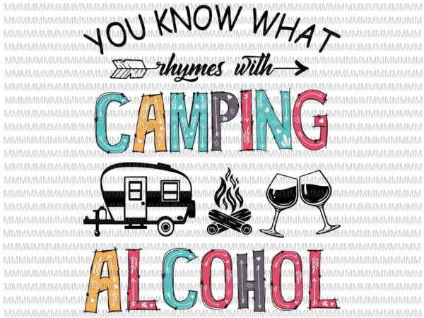 You Know What Rhymes With Camping And Alcohol Svg, Wine Camper Svg, Camping Quote Svg, Camping Alcohol Svg t shirt design template
