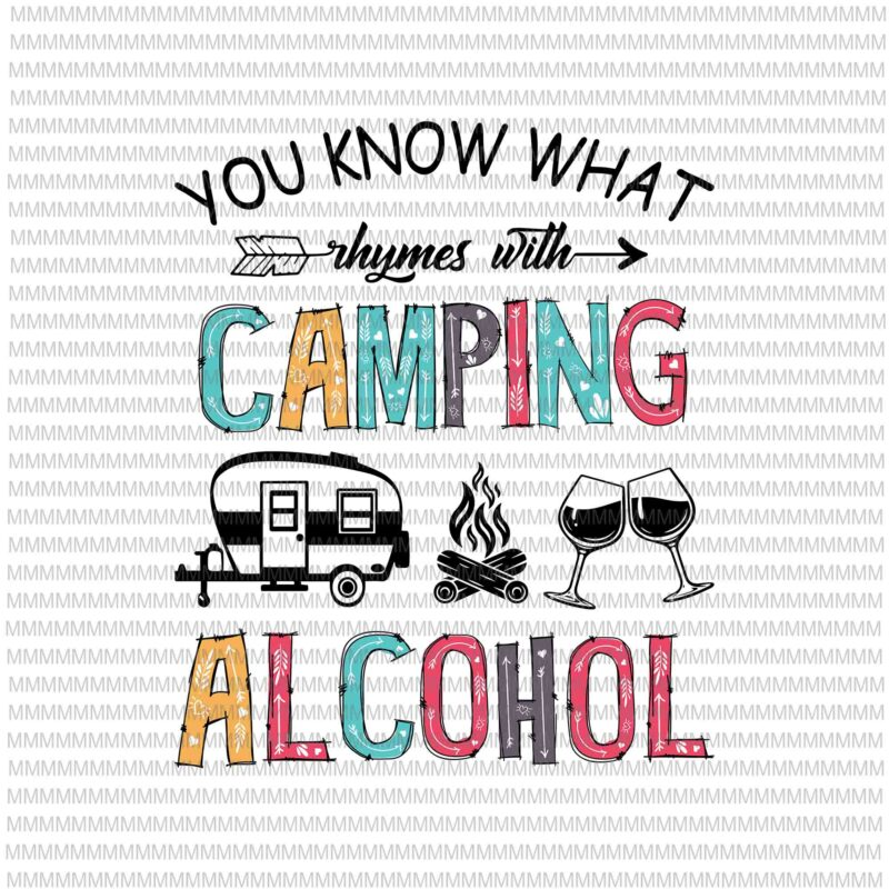 You Know What Rhymes With Camping And Alcohol Svg, Wine Camper Svg, Camping Quote Svg, Camping Alcohol Svg