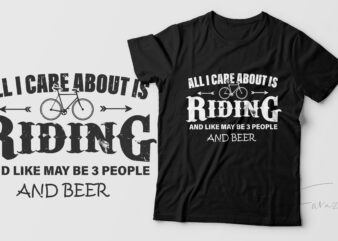 All I care about Is Riding and Like may be 3 people and beer