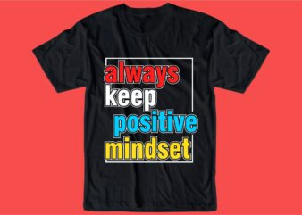 always keep positive quote t shirt design graphic, vector, illustration inspiration motivational lettering typography