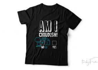 Am i childish t shirt design for sale