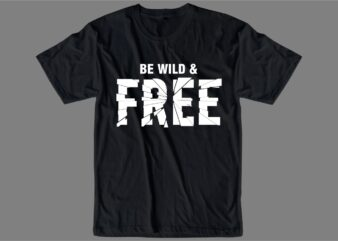 be wild and free slogan quote t shirt design graphic, vector, illustration inspiration motivational lettering typography