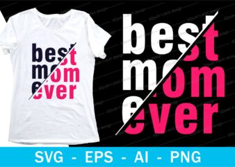 best mom ever quotes t shirt design svg, I love You mom, mothers day, mothers day quotes,you are the best mom in the world, mom quotes,mother quotes,mom designs svg,svg, mother design svg,mom,mom design,mom t shirt, mommy,mother,svg design, svg files,