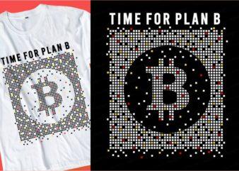 plan b bitcoin t shirt design typography graphic, vector, illustration lettering