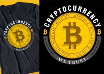 BITCOIN cryptocurrency we trust t shirt design typography graphic, vector, illustration lettering