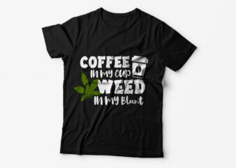 Coffee in my cup weed in my blunt t shirt design for sale.
