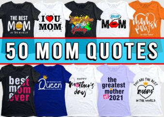 funny mom quotes t shirt design bundle svg, mother's day, I love You mom, mothers day quotes,you are the best mom in the world, mom quotes,mother quotes,mom designs svg,svg, mother design svg,mom,mom design,mom t shirt, mommy,mother,svg design, svg files,