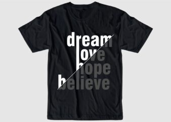 dream love hope believe typography quote t shirt design graphic, vector, illustration inspiration motivational lettering typography