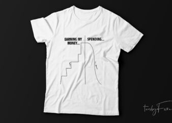 Earning and spending money| funny graph t shirt design for sale.