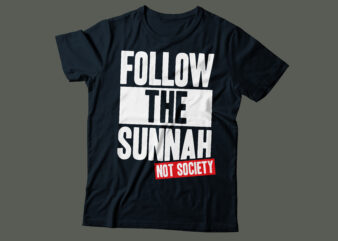 follow the sunnah not the society Islamic typography | religious t-shirt design |black color and white color PNG file