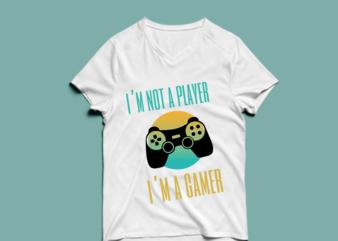 i'm not a player i'm a gamer – t shirt design