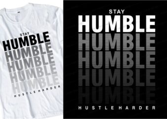 stay humble hustle harder quote t shirt design graphic, vector, illustration inspirational motivational lettering typography