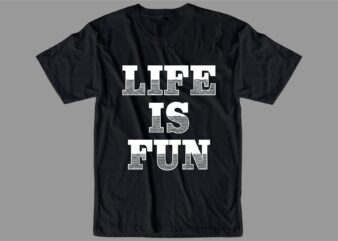 life is fun quote t shirt design graphic, vector, illustration inspiration motivational lettering typography