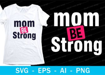 mom be strong quotes t shirt design svg, I love You mom, mothers day, mothers day quotes,you are the best mom in the world, mom quotes,mother quotes,mom designs svg,svg, mother design svg,mom,mom design,mom t shirt, mommy,mother,svg design, svg files,
