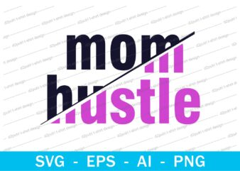 mom hustle quotes t shirt design svg, I love You mom, mothers day, mothers day quotes,you are the best mom in the world, mom quotes,mother quotes,mom designs svg,svg, mother design svg,mom,mom design,mom t shirt, mommy,mother,svg design, svg files,