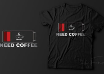 Need Coffee | Coffee Lover t shirt design for sale