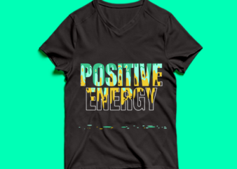 positive energy – t shirt design