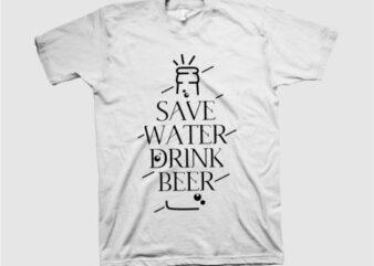 Save water, drink beer, beer, water, design tshirt for sale