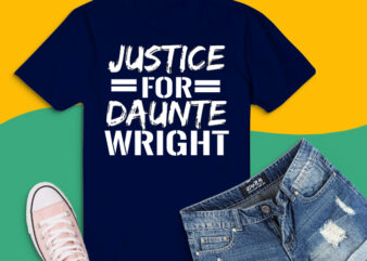 Justice For Daunte Wright Tshirt design png, Justice For Daunte Wright protest svg, Justice For Daunte Wright racism blm saying shirt design png