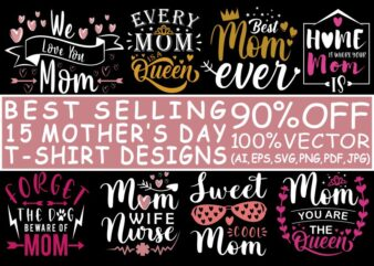 Mother's day t shirt design bundle, mother's day svg, mother's day bundle, mom t shirt bundle, funny mothers day design bundle, mom quotes design bundle, mother shirt bundle, 100% vector (ai, eps, svg, pdf, jpg, png), 15 mother's day t shirt designs bundle for commercial use