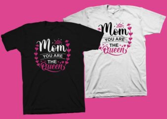Mom you are the queen t shirt design, cute phrase for Mother's Day t shirt design , mom t shirt design, mom typography, mom shirt svg png, mother's day quote shirt design, mother's day t shirt design for commercial use