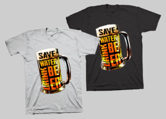 save water drink beer please, t shirt design, save water svg, drink beer svg, beer png, water n beer png, t shirt design for sale