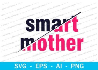 smart mother quotes t shirt design svg, I love You mom, mothers day, mothers day quotes,you are the best mom in the world, mom quotes,mother quotes,mom designs svg,svg, mother design svg,mom,mom design,mom t shirt, mommy,mother,svg design, svg files,
