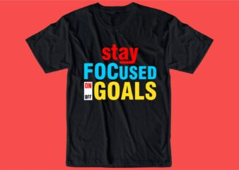 stay focused on goals quote t shirt design graphic, vector, illustration inspiration motivational lettering typography