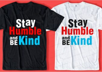 stay humble and be kind quotes svg t shirt design graphic, vector, illustration motivational inspiration slogan lettering typography