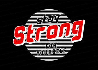 stay strong quote t shirt design graphic, vector, illustration inspiration motivational lettering typography