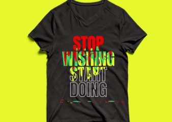 stop wishing start doing – t shirt design