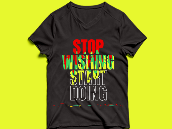 stop wishing start doing – t shirt design
