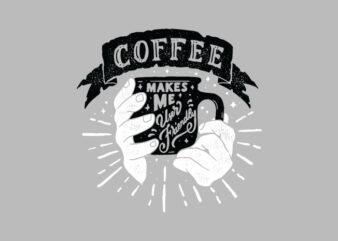 coffee makes me user friendly