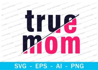 true mom quotes t shirt design svg, I love You mom, mothers day, mothers day quotes,you are the best mom in the world, mom quotes,mother quotes,mom designs svg,svg, mother design svg,mom,mom design,mom t shirt, mommy,mother,svg design, svg files,