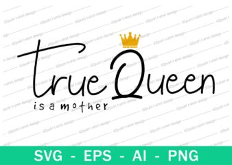 mom true queen quotes t shirt design svg, I love You mom, mothers day, mothers day quotes,you are the best mom in the world, mom quotes,mother quotes,mom designs svg,svg, mother design svg,mom,mom design,mom t shirt, mommy,mother,svg design, svg files,