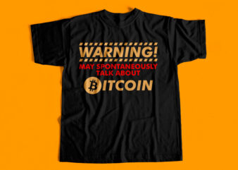warning may spontaneously talk about bitcoin – T-Shirt design