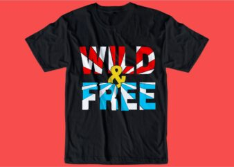 wild and free slogan quote t shirt design graphic, vector, illustration inspiration motivational lettering typography