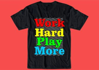 work hard play hard quote t shirt design graphic, vector, illustration inspiration motivational lettering typography