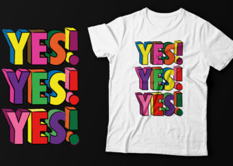 YES YES YES | T shirt design for sale