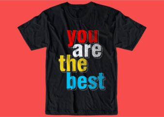 you are the best quote t shirt design graphic, vector, illustration inspiration motivational lettering typography