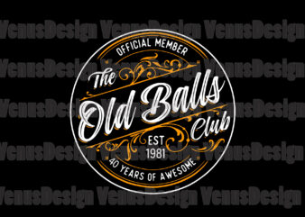 Official Member The Old Balls Club Svg Est 1981 40 Years Of Awesome Svg, Birthday Svg, 50th Birthday Svg, Born In 1981 Svg, Old Balls Club Svg, Member Of Balls Club, 40 Years Old Svg t shirt design online