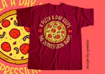 A Pizza a day Keeps the depression away – T shirt design for Sale
