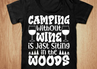 Camping without wine is jast siting t-shirt design, Camping shirt, Camper shirt, Mountain tshirt, Adventure tshirt, Funny Camping tshirt, Camping sweatshirts & hoodies