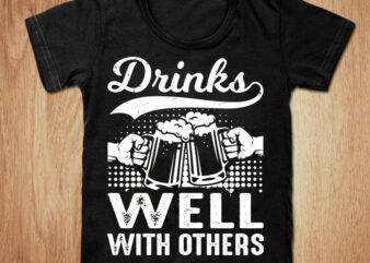 Drinks well with others t-shirt design, Drink shirt, Beer shirt, Drinking, Beer tshirt, Funny Beer tshirt, Drinks hoodies